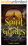 Spirit Guides: Learn How to Contact and Communicate with Your Spirit Guides!