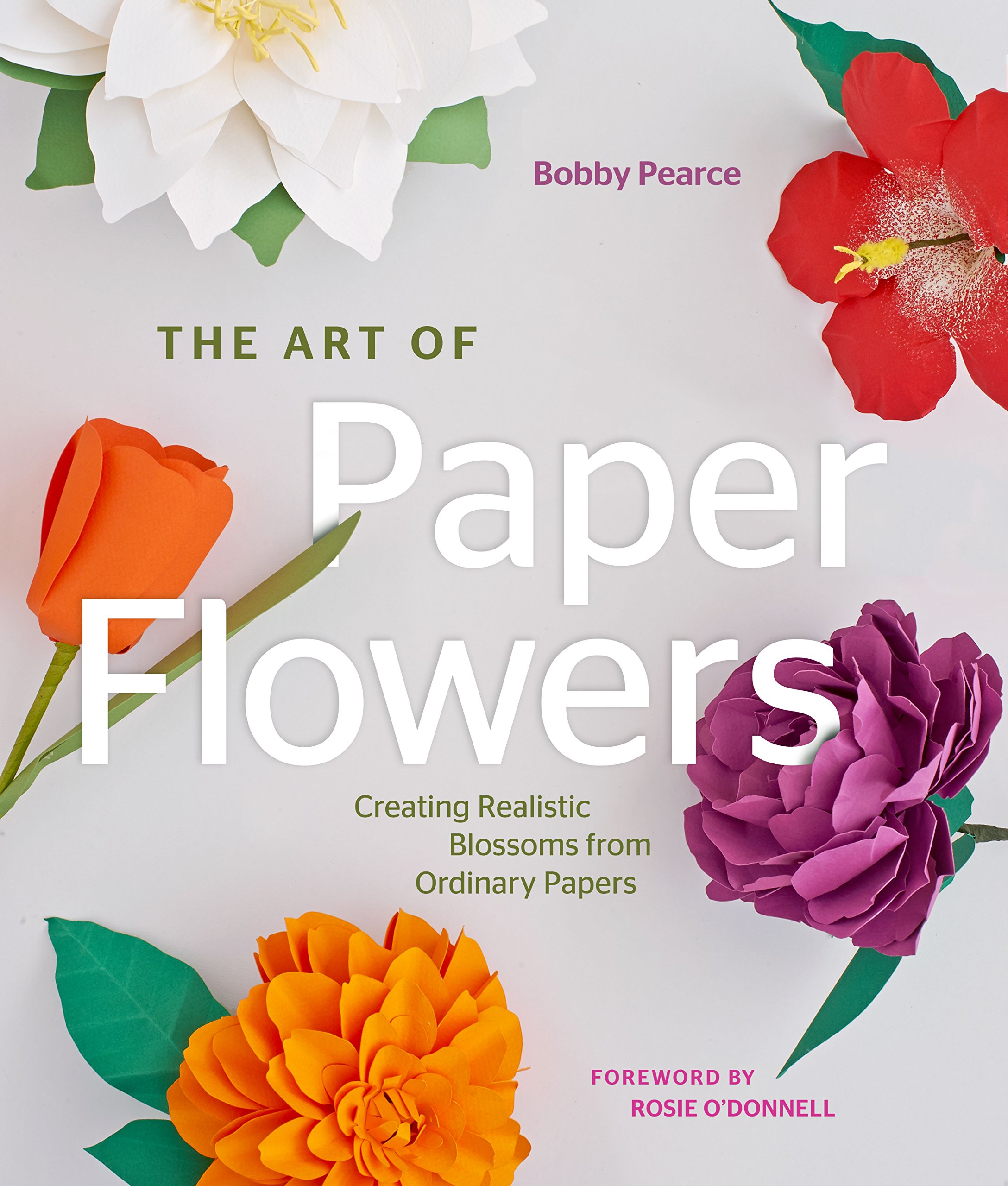 The Art of Paper Flowers: Creating Realistic Blossoms from Ordinary Papers PDF