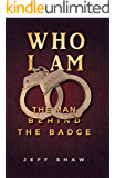 Who I Am: The Man Behind the Badge