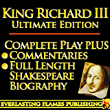 KING RICHARD THE THIRD (RICHARD III) SHAKESPEARE CLASSIC SERIES - KINDLE ULTIMATE EDITION - Full Play PLUS AMAZING COMMENTARIES and FULL LENGTH BIOGRAPHY - With detailed TABLE OF CONTENTS - PLUS MORE