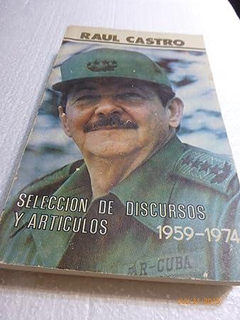 RAUL CASTRO: SELECCION DE DISCURSOS Y ARTICULOS 1959-1974