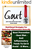 Gout & Anti Inflammation Meal Plan Guide - Nutritional Strategies for Reducing Inflammation Naturally Gout Prevention, Gout Diet, Anti Inflammatory Foods ... Eat, & Avoid, & More… (Gout & Inflammation)