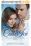Crossing Center Ice: A Christian Romance (The Callaghans & McFaddens Book 5) (English Edition)