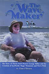 The Wave Maker: The Story of Theme Park Pioneer George Millay and the Creation of Sea World, Magic Mountain and Wet'n Wild (Sea World Education)