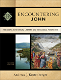 Encountering John (Encountering Biblical Studies): The Gospel in Historical, Literary, and Theological Perspective