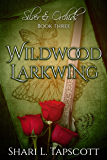 Wildwood Larkwing (Silver and Orchids Book 3)