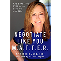 Negotiate Like YOU M.A.T.T.E.R.: The Sure Fire Method to Step Up and Win