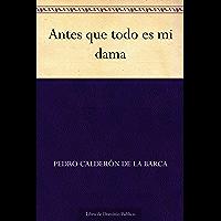 Antes que todo es mi dama (Spanish Edition)
