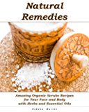 Natural Remedies: Amazing Organic Scrubs Recipes for Your Face and Body with Herbs and Essential Oils (English Edition)
