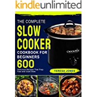 The Complete Slow Cooker Cookbook for Beginners: 600 Delicious Recipes That Prep Fast and Cook Slow (English Edition)