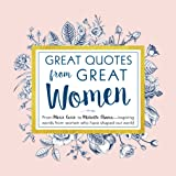 Great Quotes from Great Women: Words from the Women Who Shaped the World