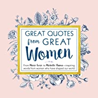 Great Quotes from Great Women: From Marie Curie to Michelle Obama -  Inspiring Words From Women Who Have Shaped Our World