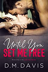 Until You Set Me Free: Book 1 in the Until You Series Kindle Edition