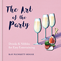 The Art of the Party: Drinks & Nibbles for Easy Entertaining