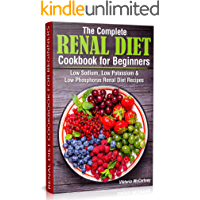The Complete Renal Diet Cookbook for Beginners: Low Sodium, Low Potassium & Low Phosphorus Renal Diet Recipes. book cover