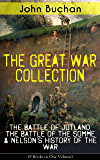 THE GREAT WAR COLLECTION – The Battle of Jutland, The Battle of the Somme & Nelson's History of the War (9 Books in One Volume): Selected Works from the ... Perspective and Experience During the War