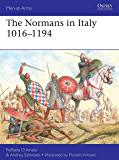 The Normans in Italy 1016–1194 (Men-at-Arms Book 533)