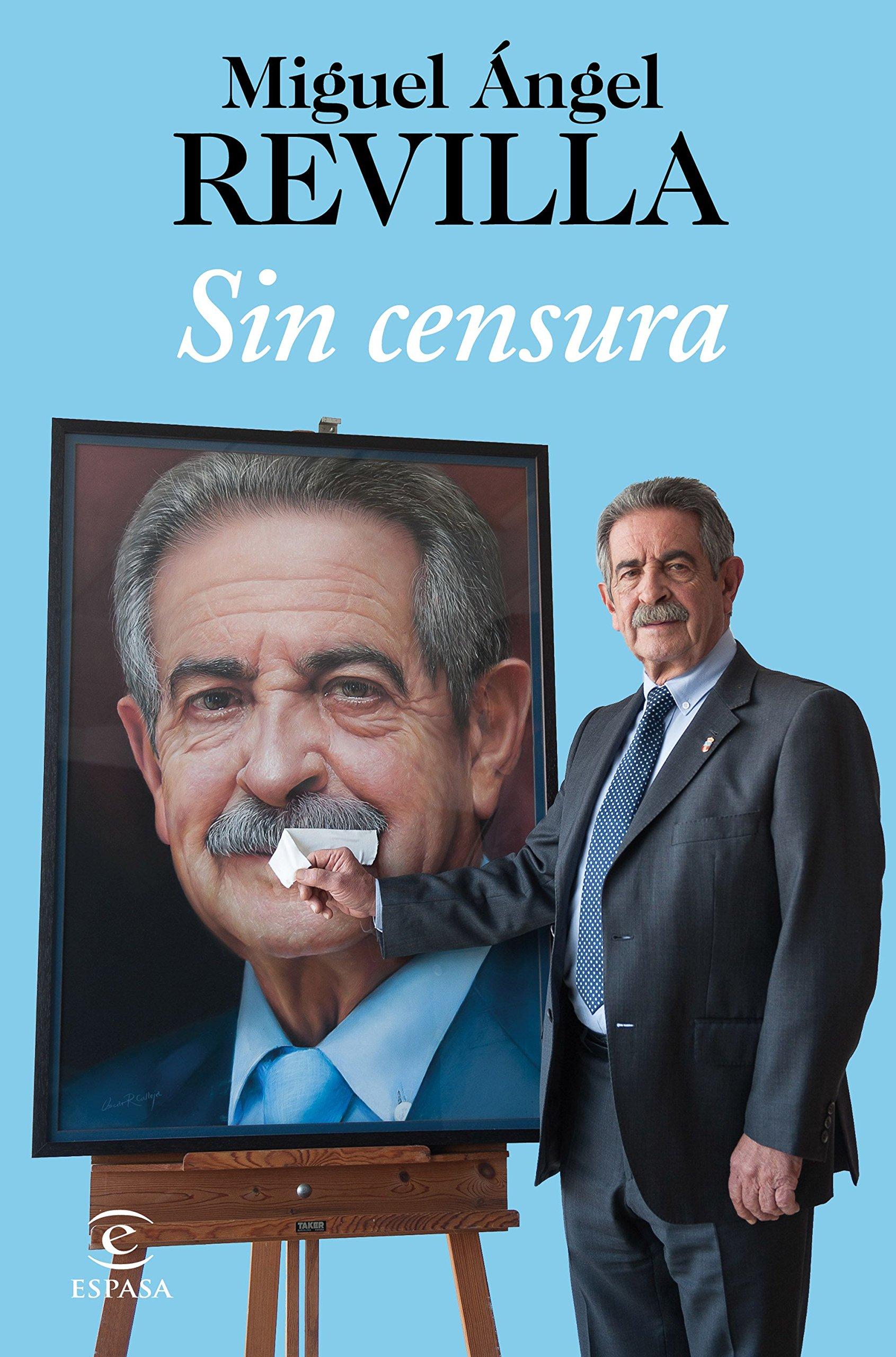Sin censura (Fuera de colección) Tapa blanda – 5 abr 2018 Miguel Ángel Revilla Espasa 8467052082 PHILOSOPHY / Political