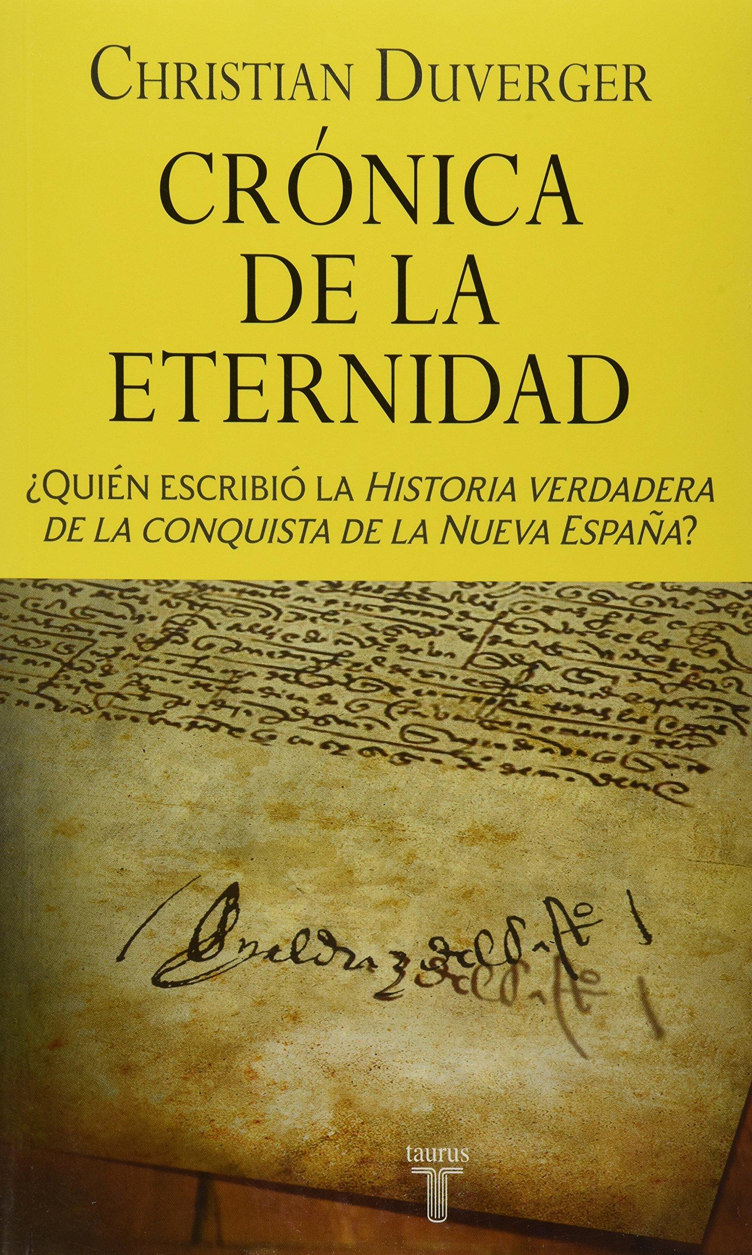 Crónica de la eternidad. ¿Quién escribió la Historia verdadera de la conquista de la Nueva España?: Amazon.es: Duverger, Christian: Libros