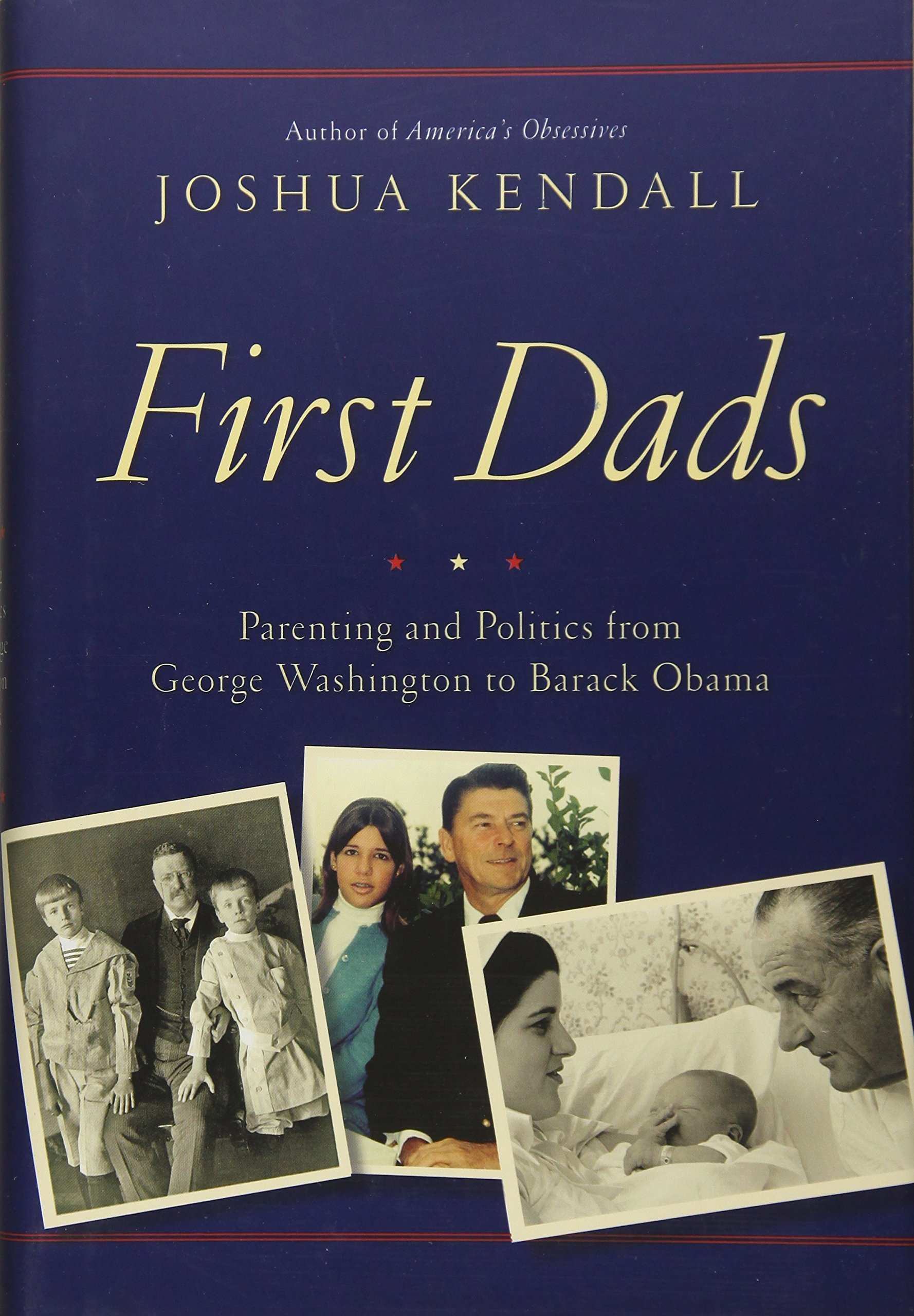 Download First Dads: Parenting and Politics from George Washington to Barack Obama pdf