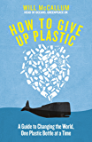 How to Give Up Plastic: A Guide to Changing the World, One Plastic Bottle at a Time. From the Head of Oceans at Greenpeace and spokesperson for their anti-plastic campaign