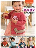 3 Skeins or Less - Modern Baby Crochet: 18 Crocheted Baby Garments, Blankets, Accessories, and More!
