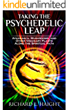 Taking The Psychedelic Leap: Ayahuasca, Mushrooms, and Other Visionary Plants along the Spiritual Path