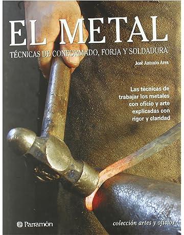 El metal: Técnicas de conformado, forja y soldadura (Artes y oficios)