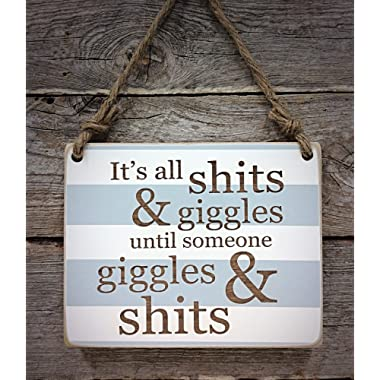 It's All Shits & Giggles Until Someone Giggles & Shits - Small Hanging Sign - Bathroom Decor - Funny Sign