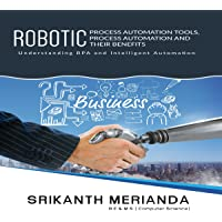 Robotic Process Automation Tools, Process Automation and Their Benefits: Understanding Rpa and Intelligent Automation