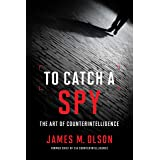 To Catch a Spy: The Art of Counterintelligence