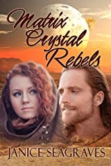 Matrix Crystal Rebels: Book Four (Matrix Crystal Series 4) Kindle Edition