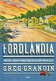 Fordlândia. Ascensão e Queda da Cidade Esquecida de Henry Ford na Selva