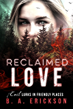 Reclaimed Love: Evil Lurks in Friendly Places (A Reclaimed Standalone Book 1)