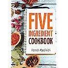 Five Ingredient Cookbook: Easy Recipes in 5 Ingredients or Less (Five Ingredient Cookbooks Book 1)