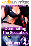 Dominating the Succubus (The Werewolf's Harem 12): (A Harem, Succubus, Witch, Supernatural, Menage Erotica)