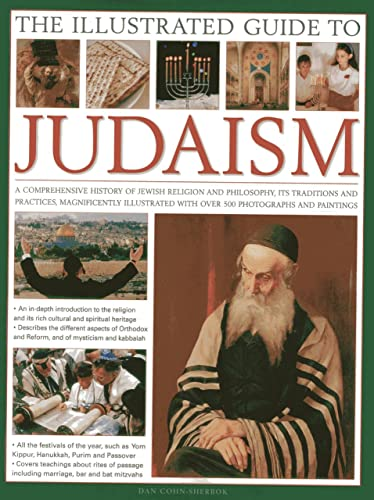 The Illustrated Guide to Judaism: A Comprehensive History of Jewish Religion and Philosophy; Its Traditions and Practices; Magnificently Illustrated with Over 500 Photographs and Paintings