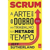 Scrum. A Arte de Fazer o Dobro do Trabalho na Metade do Tempo