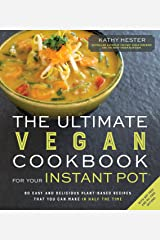 The Ultimate Vegan Cookbook for Your Instant Pot: 80 Easy and Delicious Plant-Based Recipes That You Can Make in Half the Time Kindle Edition