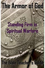 The Armor of God: Standing Firm in Spiritual Warfare (The Bible Teacher's Guide Book 11) Kindle Edition