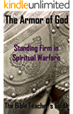The Armor of God: Standing Firm in Spiritual Warfare (The Bible Teacher's Guide Book 11)