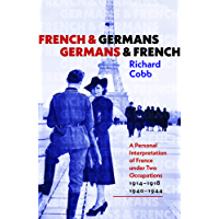 French and Germans, Germans and French: A Personal Interpretation of France under Two Occupations, 1914–1918/1940–1944 (The Tauber Institute Series for the Study of European Jewry)
