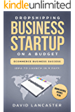 Dropshipping Business Startup on a Budget:  Idea to Launch in 9 Days - eCommerce Business Success