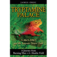 Tryptamine Palace: 5-MeO-DMT and the Sonoran Desert Toad (English Edition)