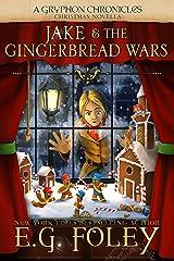 Jake & The Gingerbread Wars (A Gryphon Chronicles Christmas Novella) Kindle Edition