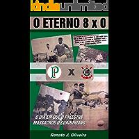 O Eterno 8 x 0: O dia em que o Palestra massacrou o Corinthians