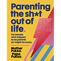 Parenting The Sh*t Out Of Life: For people who happen to be parents (or might be soon). (English Edition)