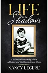 Life in the Shadows: A Journey Overcoming PTSD, Addiction And Childhood Sexual Abuse Kindle Edition