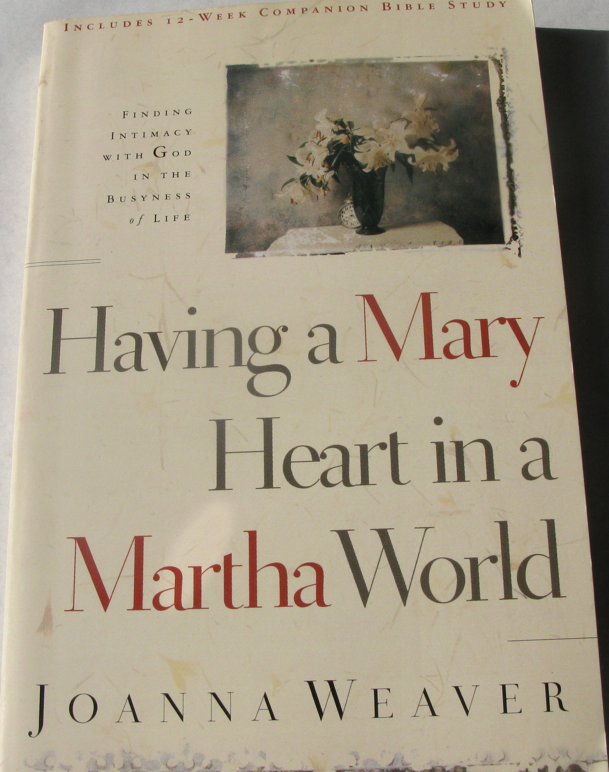 Having a Mary heart in a Martha world a 2007 paperback Finding intimacy  with God in the busyness of life: Amazon.com: Books