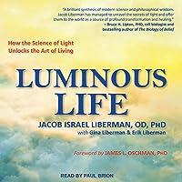 Luminous Life: How the Science of Light Unlocks the Art of Living